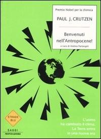 """""""Benvenuti nell'Antropocene!"""" L'uomo ha cambiato il clima. La Terra entra in una nuova era""""."""