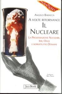 A volte ritornano: il nucleare. La proliferazione nucleare, ieri, oggi e soprattutto domani.