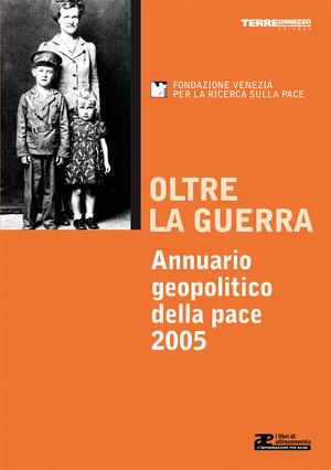 Oltre la guerra - Annuario geopolitico della pace 2005