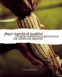 !AQUI MANDA EL PUEBLO! Chiapas: resistenza e autonomia dai caracoles zapatisti