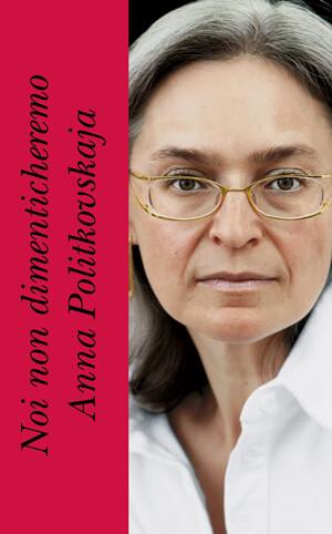 Noi non dimenticheremo Anna Polikovskaja